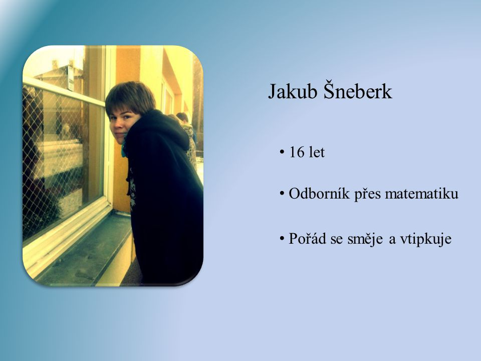 Jakub Šneberk 16 let Odborník přes matematiku