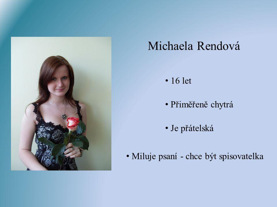 Michaela Rendová 16 let Přiměřeně chytrá Je přátelská