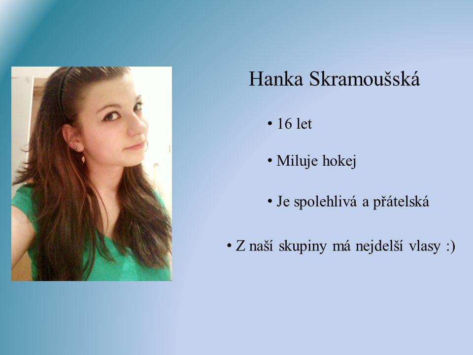 Hanka Skramoušská 16 let Miluje hokej Je spolehlivá a přátelská