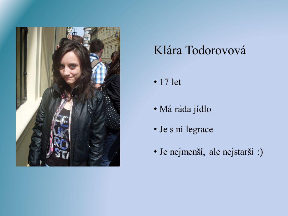 Klára Todorovová 17 let Má ráda jídlo Je s ní legrace