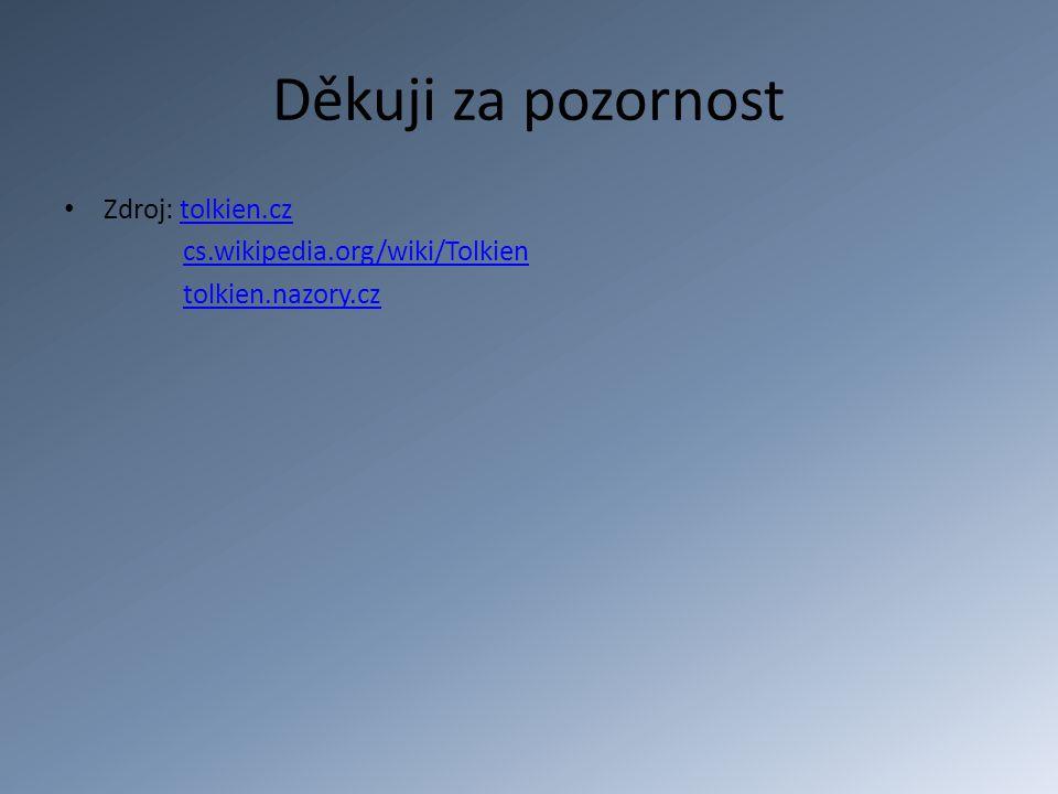 Děkuji za pozornost Zdroj: tolkien.cz cs.wikipedia.org/wiki/Tolkien