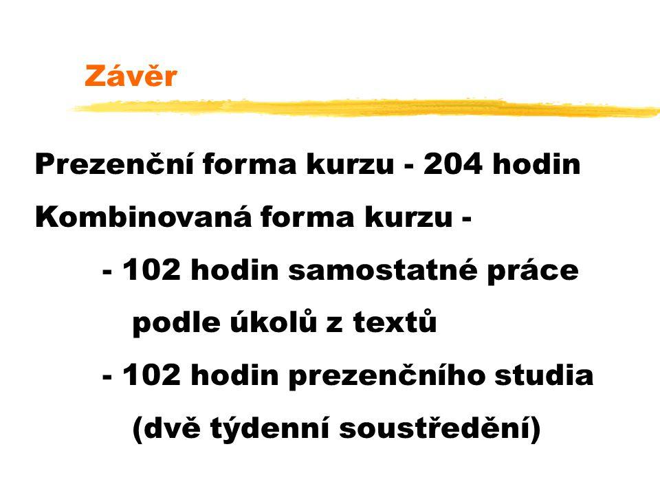 Závěr Prezenční forma kurzu - 204 hodin. Kombinovaná forma kurzu - - 102 hodin samostatné práce. podle úkolů z textů.