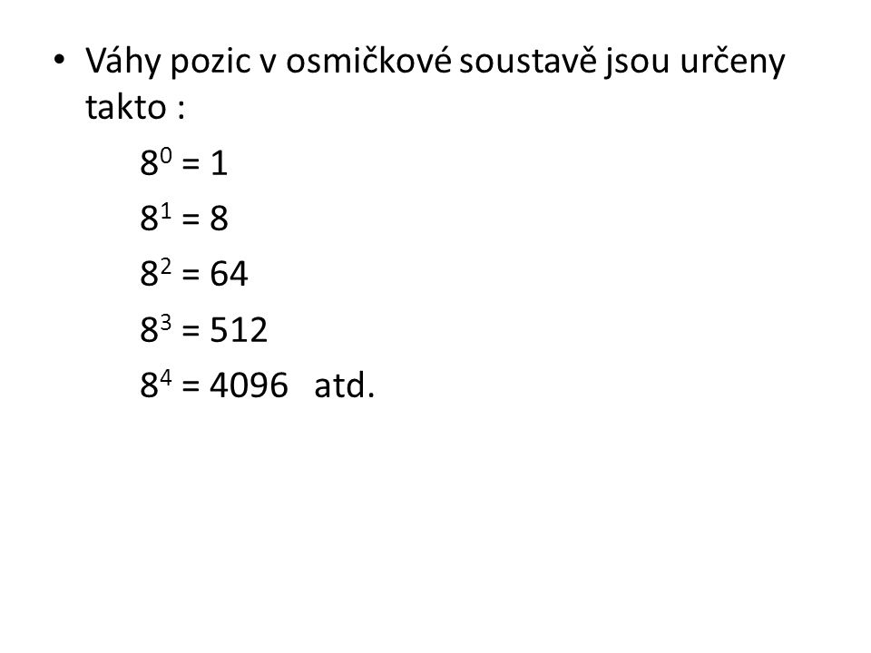 Váhy pozic v osmičkové soustavě jsou určeny takto :