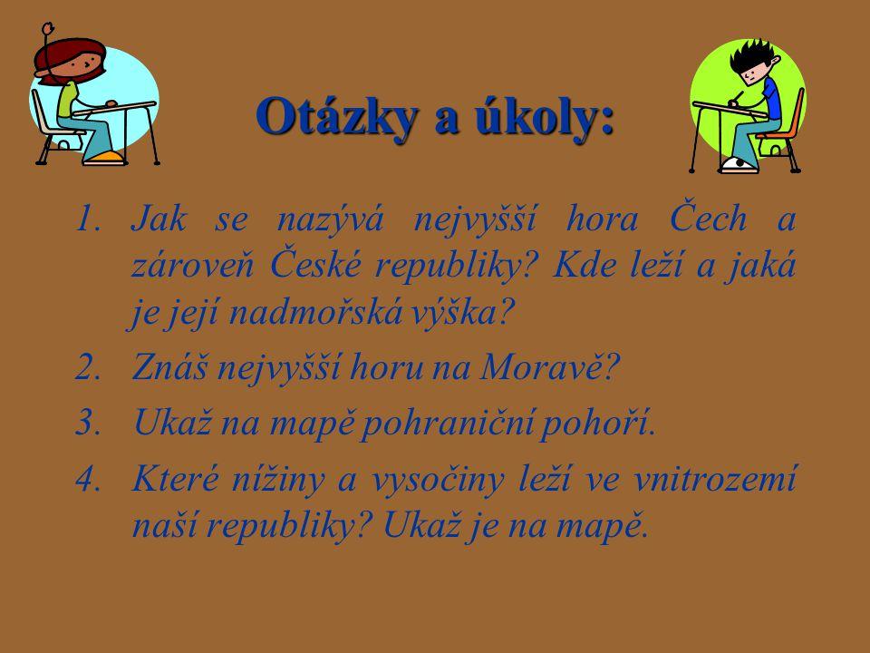 Otázky a úkoly: Jak se nazývá nejvyšší hora Čech a zároveň České republiky Kde leží a jaká je její nadmořská výška