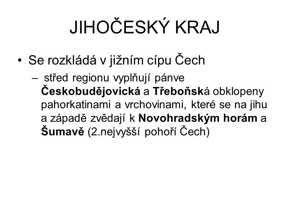 JIHOČESKÝ KRAJ Se rozkládá v jižním cípu Čech