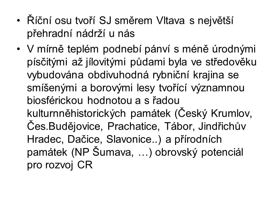Říční osu tvoří SJ směrem Vltava s největší přehradní nádrží u nás