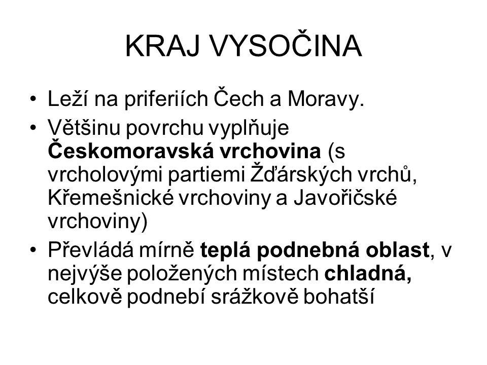 KRAJ VYSOČINA Leží na priferiích Čech a Moravy.