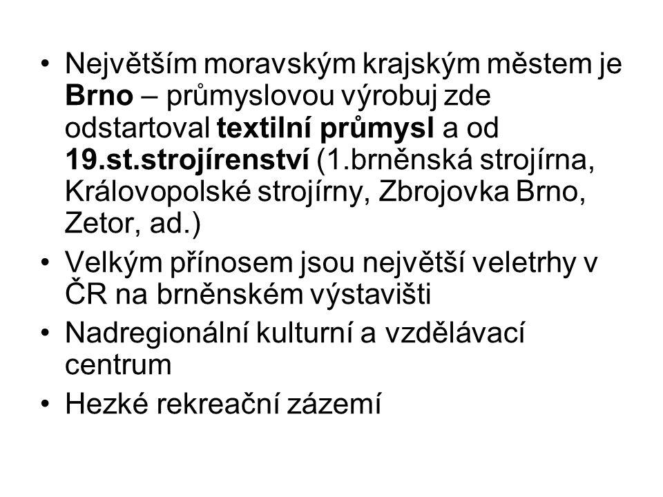 Největším moravským krajským městem je Brno – průmyslovou výrobuj zde odstartoval textilní průmysl a od 19.st.strojírenství (1.brněnská strojírna, Královopolské strojírny, Zbrojovka Brno, Zetor, ad.)