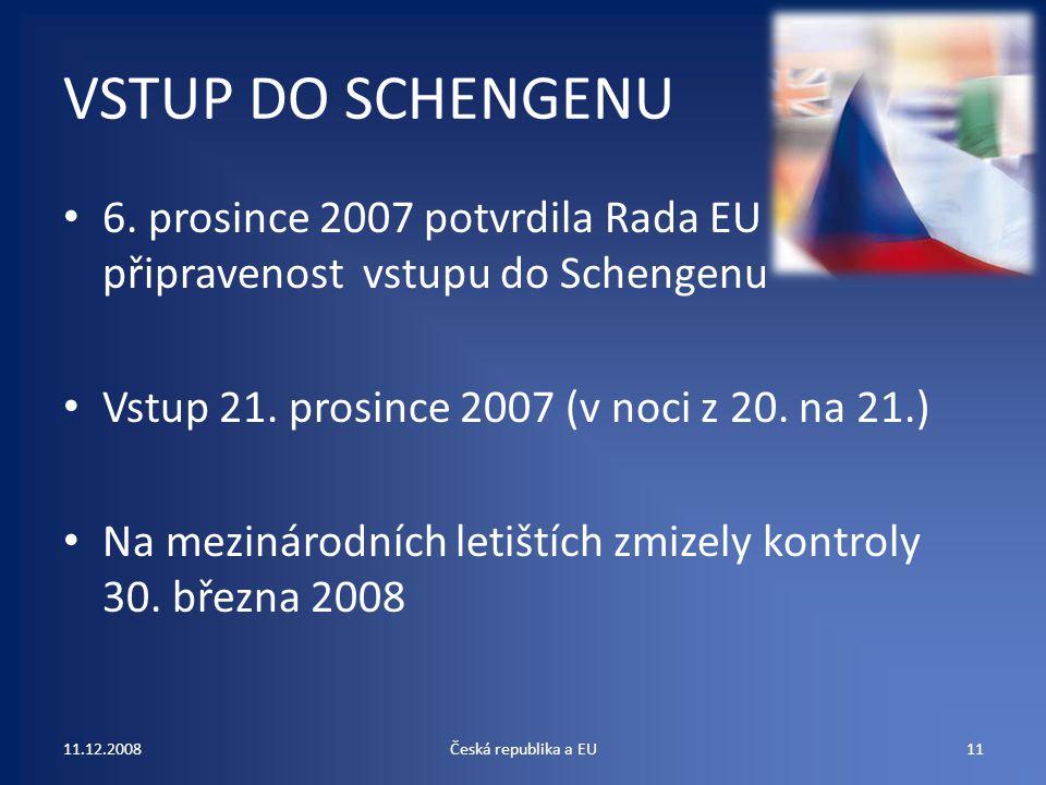 VSTUP DO SCHENGENU 6. prosince 2007 potvrdila Rada EU připravenost vstupu do Schengenu. Vstup 21. prosince 2007 (v noci z 20. na 21.)