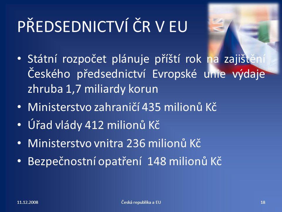 PŘEDSEDNICTVÍ ČR V EU Státní rozpočet plánuje příští rok na zajištění Českého předsednictví Evropské unie výdaje zhruba 1,7 miliardy korun.
