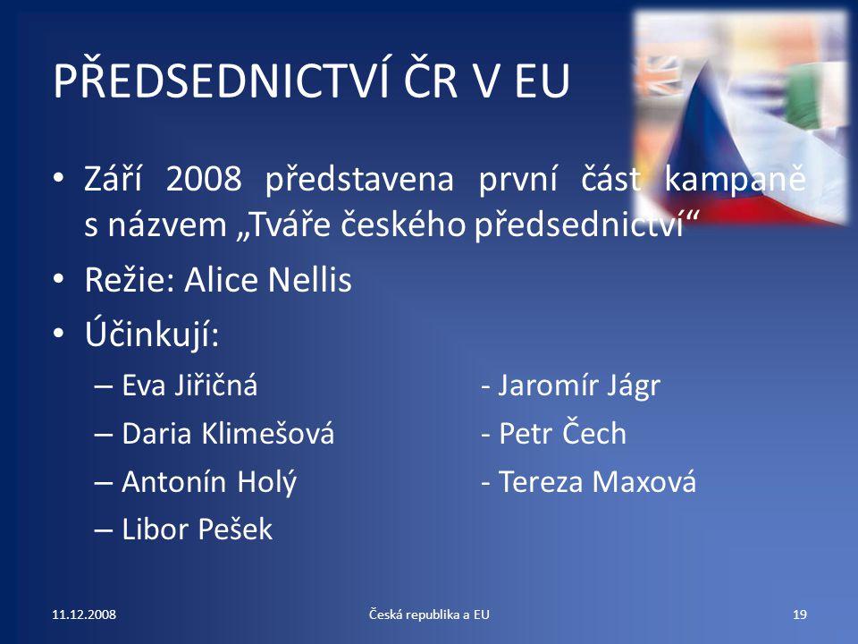 """PŘEDSEDNICTVÍ ČR V EU Září 2008 představena první část kampaně s názvem """"Tváře českého předsednictví"""