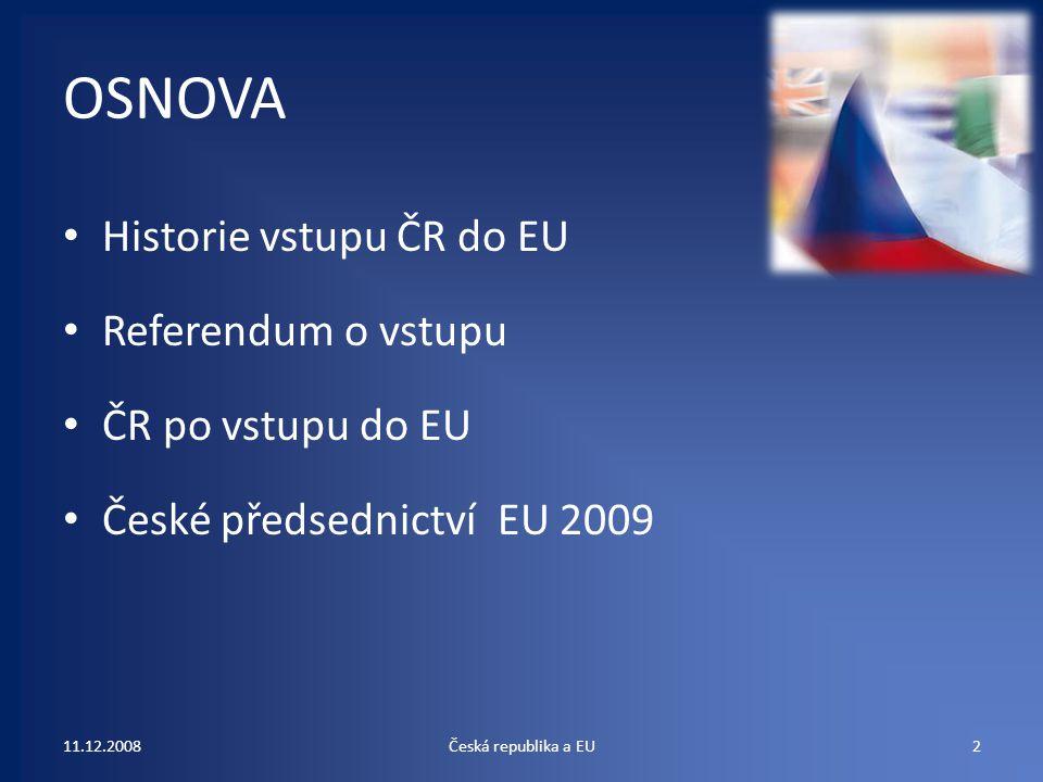 OSNOVA Historie vstupu ČR do EU Referendum o vstupu ČR po vstupu do EU