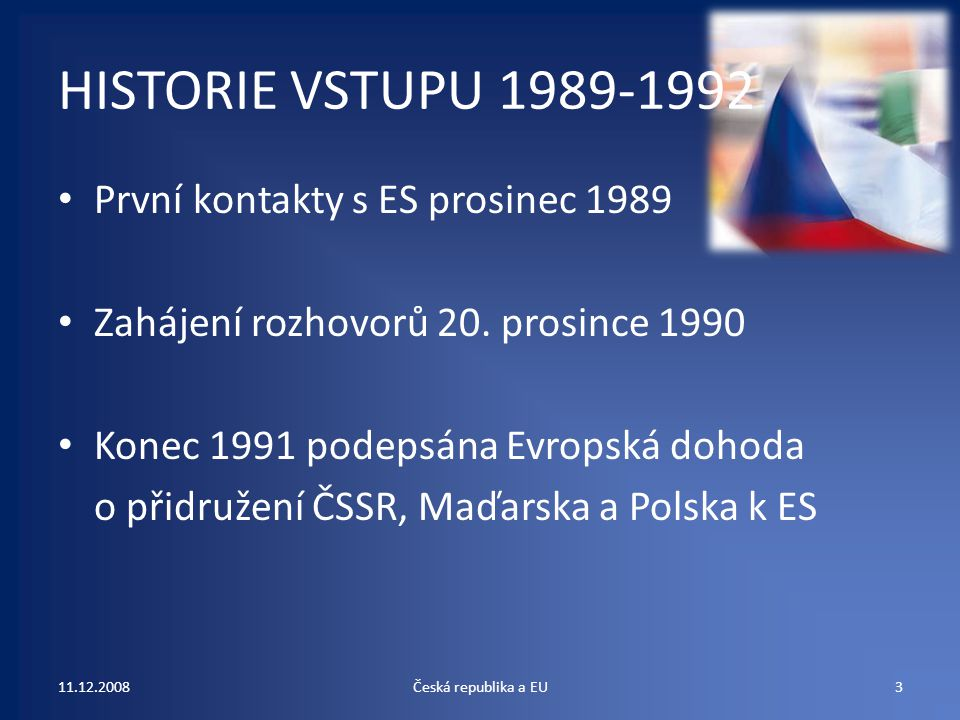 HISTORIE VSTUPU 1989-1992 První kontakty s ES prosinec 1989
