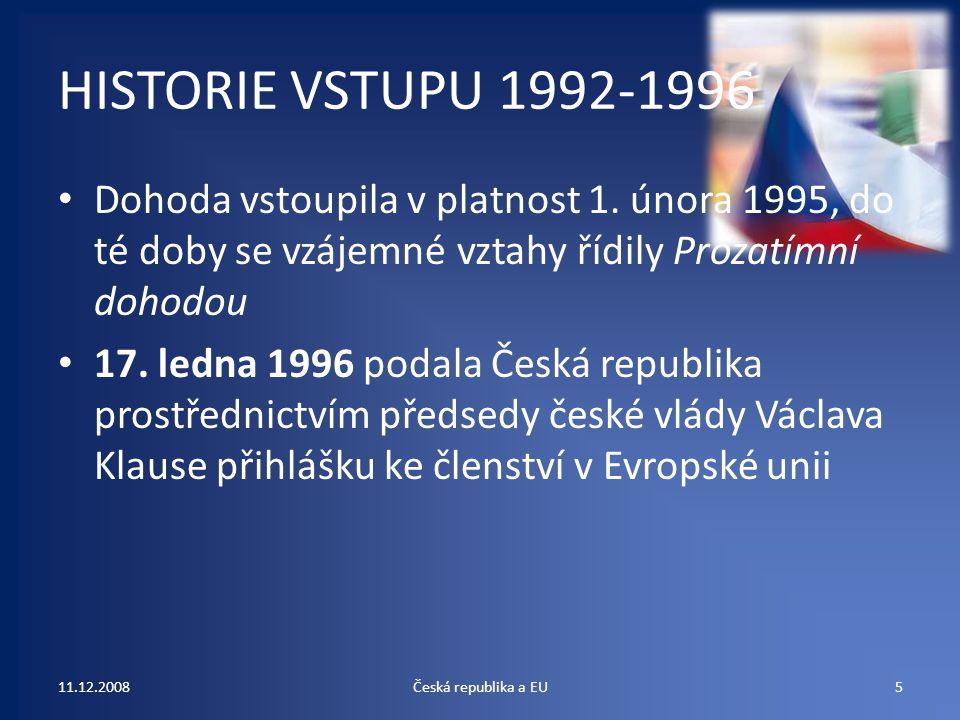 HISTORIE VSTUPU 1992-1996 Dohoda vstoupila v platnost 1. února 1995, do té doby se vzájemné vztahy řídily Prozatímní dohodou.