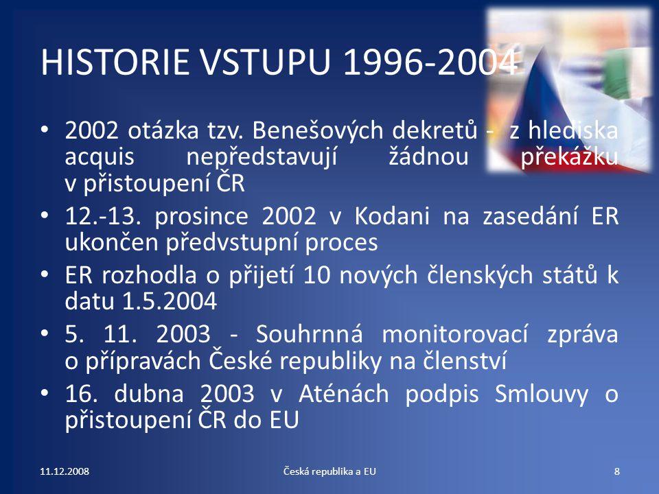 HISTORIE VSTUPU 1996-2004 2002 otázka tzv. Benešových dekretů - z hlediska acquis nepředstavují žádnou překážku v přistoupení ČR.