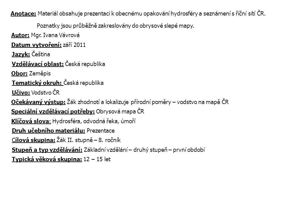 Anotace: Materiál obsahuje prezentaci k obecnému opakování hydrosféry a seznámení s říční sítí ČR.