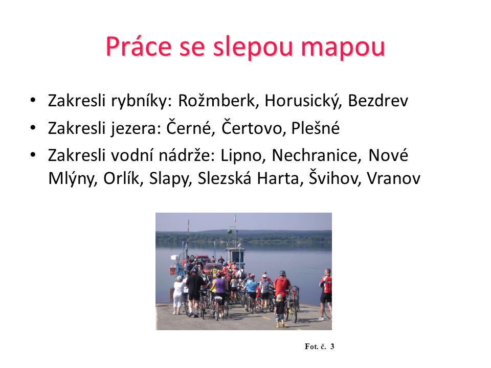 Práce se slepou mapou Zakresli rybníky: Rožmberk, Horusický, Bezdrev
