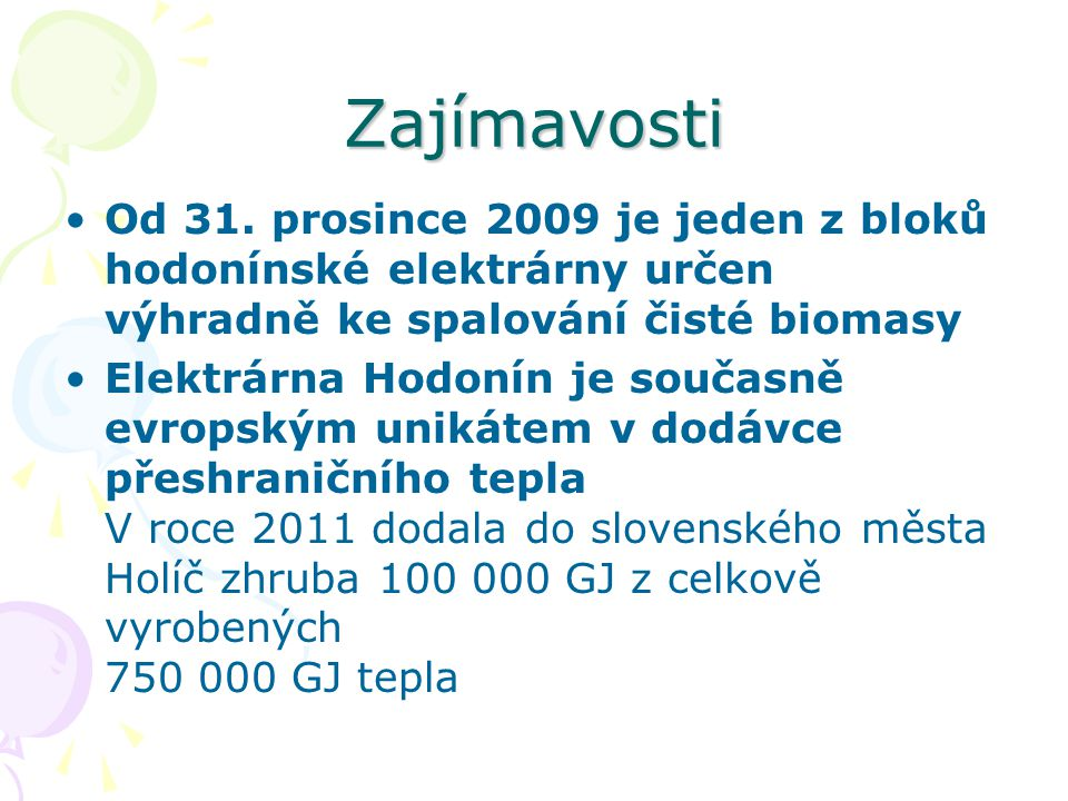 Zajímavosti Od 31. prosince 2009 je jeden z bloků hodonínské elektrárny určen výhradně ke spalování čisté biomasy.