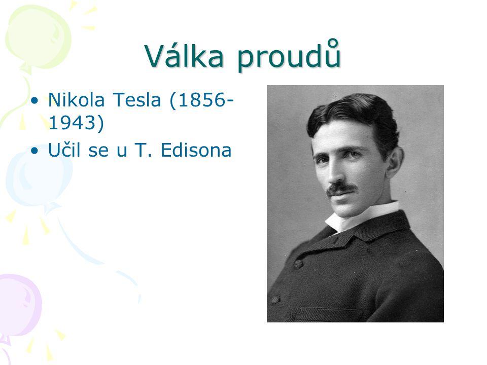 Válka proudů Nikola Tesla (1856-1943) Učil se u T. Edisona