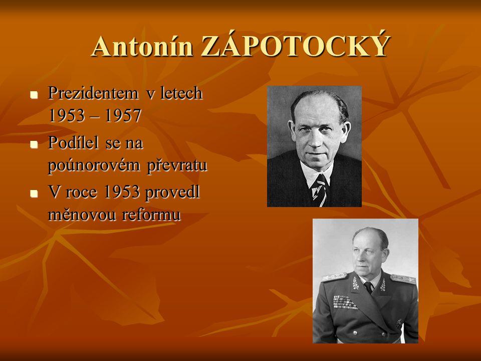 Antonín ZÁPOTOCKÝ Prezidentem v letech 1953 – 1957
