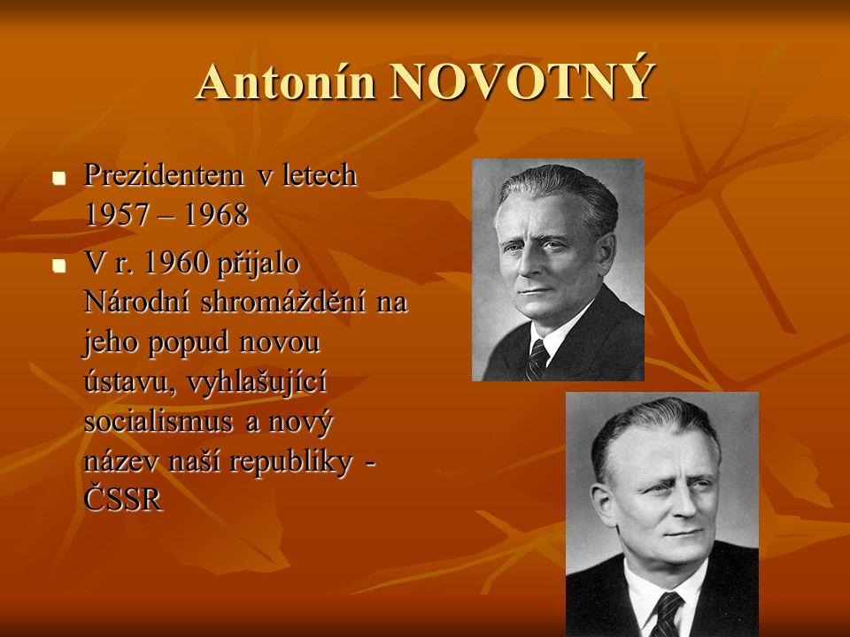 Antonín NOVOTNÝ Prezidentem v letech 1957 – 1968