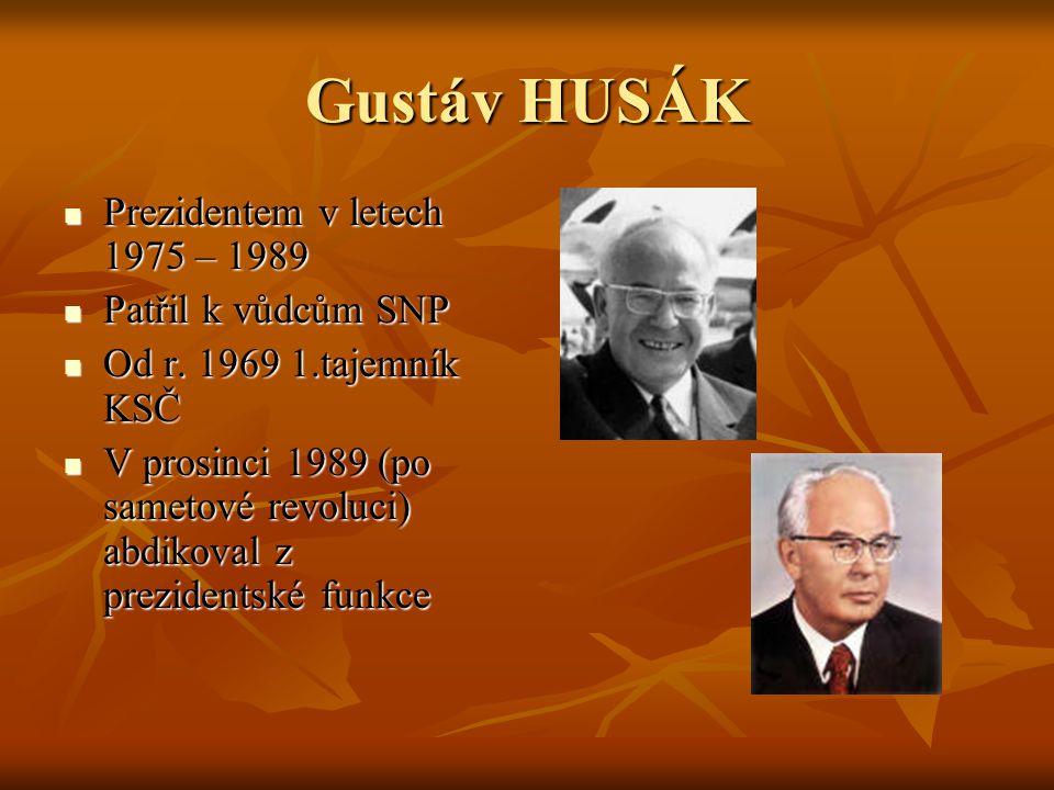 Gustáv HUSÁK Prezidentem v letech 1975 – 1989 Patřil k vůdcům SNP