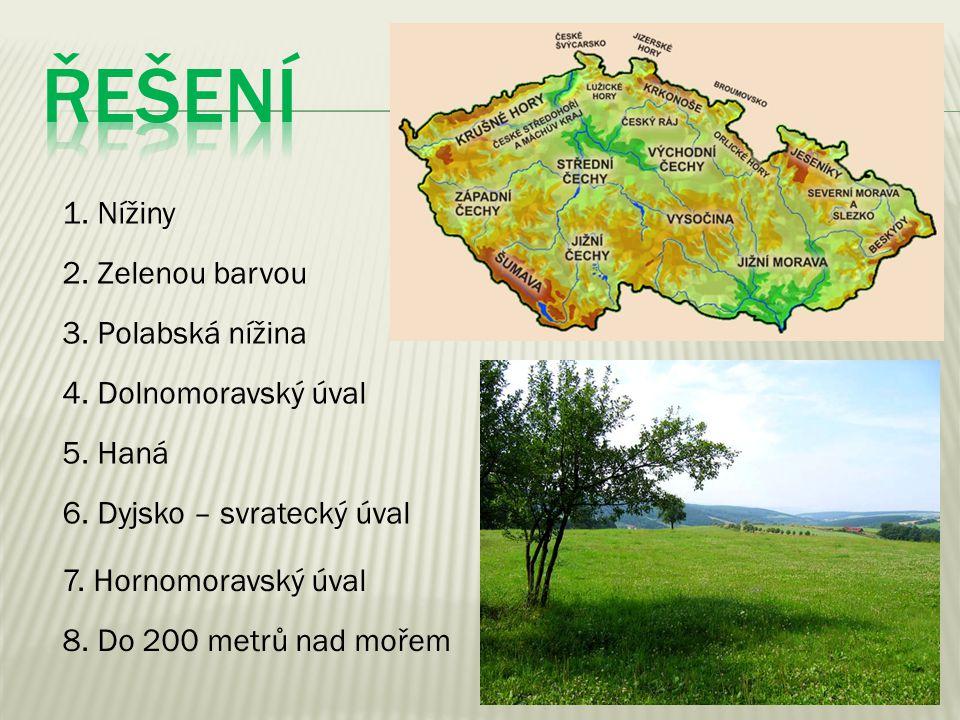 ŘeŠENÍ 1. Nížiny 2. Zelenou barvou 3. Polabská nížina