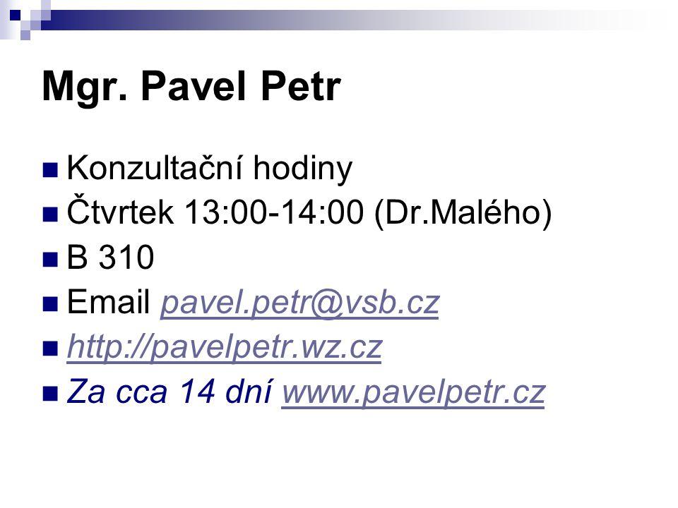 Mgr. Pavel Petr Konzultační hodiny Čtvrtek 13:00-14:00 (Dr.Malého)