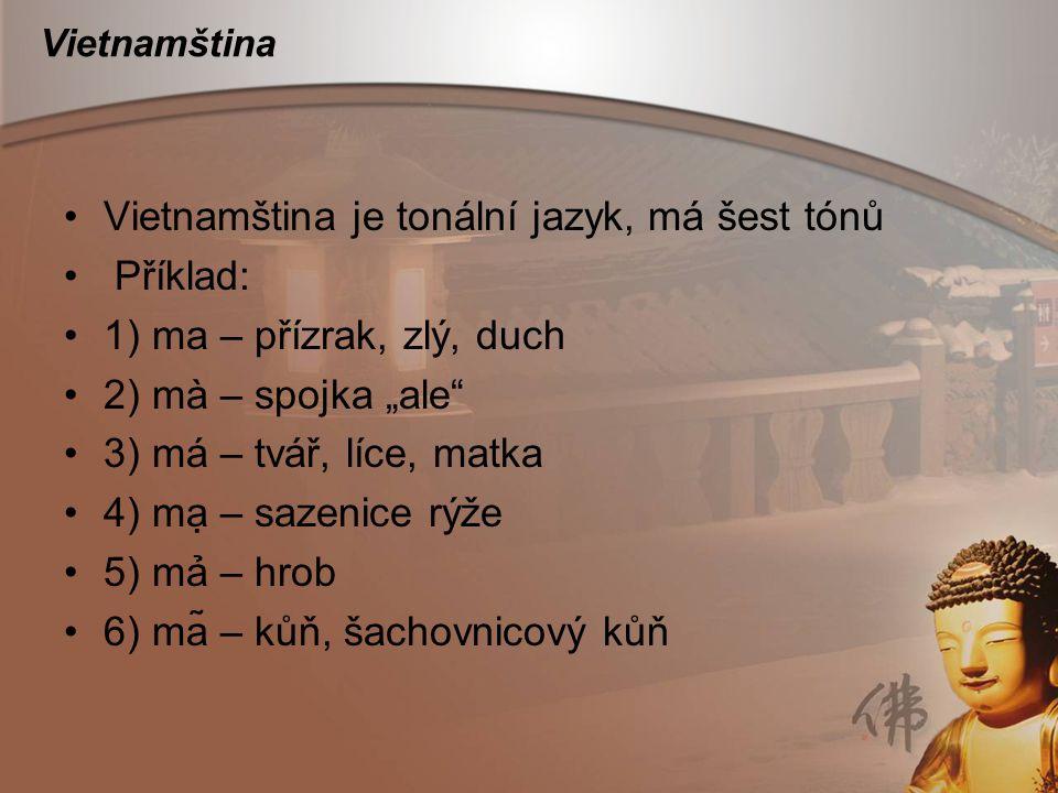 Vietnamština je tonální jazyk, má šest tónů Příklad: