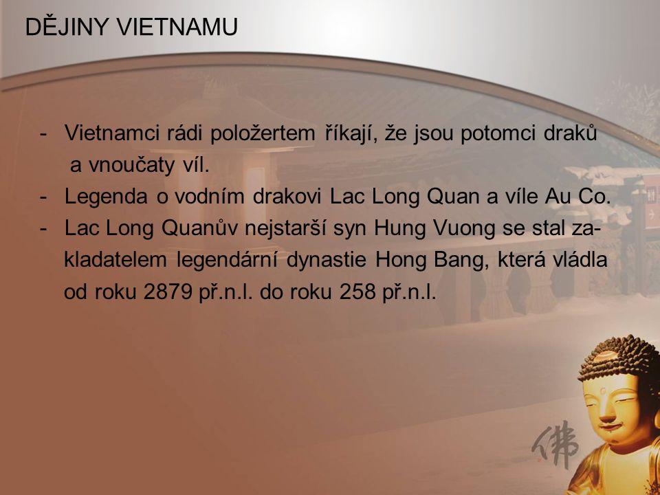 DĚJINY VIETNAMU Vietnamci rádi položertem říkají, že jsou potomci draků. a vnoučaty víl. Legenda o vodním drakovi Lac Long Quan a víle Au Co.