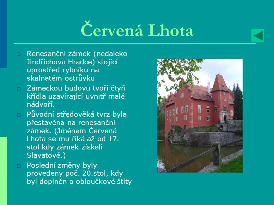 Červená Lhota Renesanční zámek (nedaleko Jindřichova Hradce) stojící uprostřed rybníku na skalnatém ostrůvku.