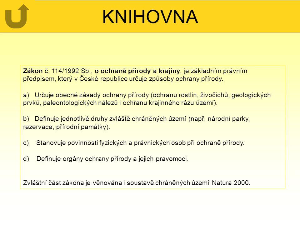 KNIHOVNA Zákon č. 114/1992 Sb., o ochraně přírody a krajiny, je základním právním předpisem, který v České republice určuje způsoby ochrany přírody.