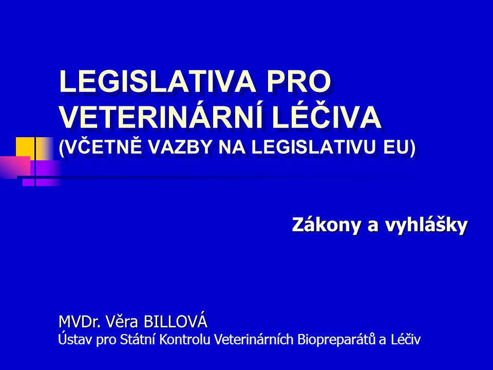 LEGISLATIVA PRO VETERINÁRNÍ LÉČIVA (VČETNĚ VAZBY NA LEGISLATIVU EU)