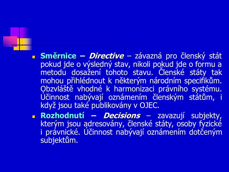 Směrnice – Directive – závazná pro členský stát pokud jde o výsledný stav, nikoli pokud jde o formu a metodu dosažení tohoto stavu. Členské státy tak mohou přihlédnout k některým národním specifikům. Obzvláště vhodné k harmonizaci právního systému. Účinnost nabývají oznámením členským státům, i když jsou také publikovány v OJEC.