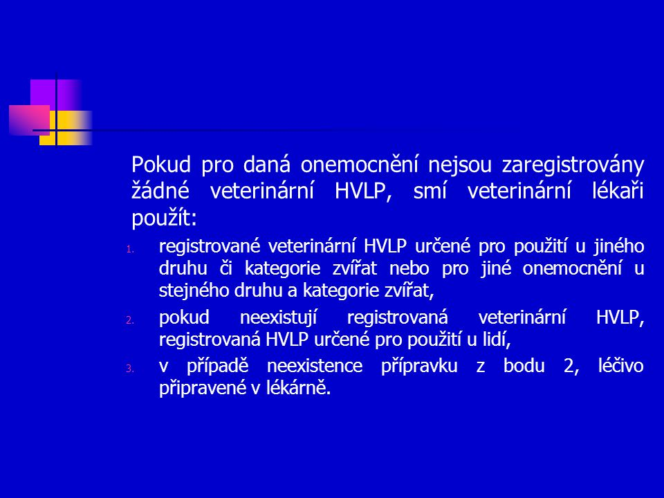 Pokud pro daná onemocnění nejsou zaregistrovány žádné veterinární HVLP, smí veterinární lékaři použít: