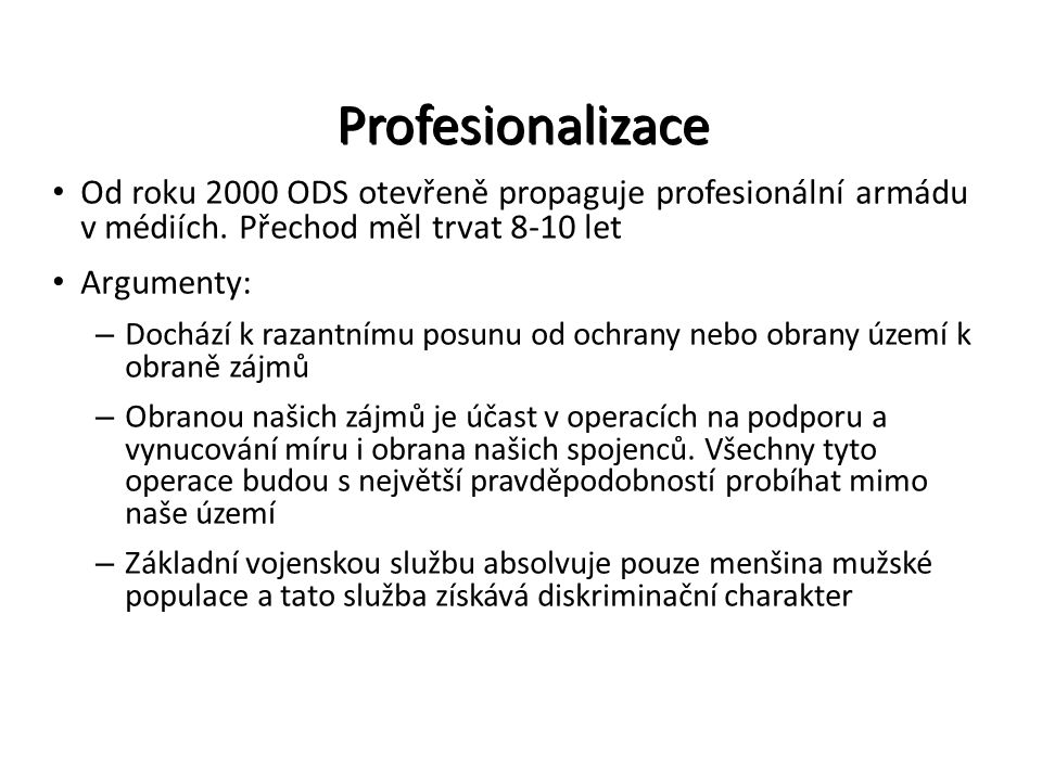 Profesionalizace Od roku 2000 ODS otevřeně propaguje profesionální armádu v médiích. Přechod měl trvat 8-10 let.
