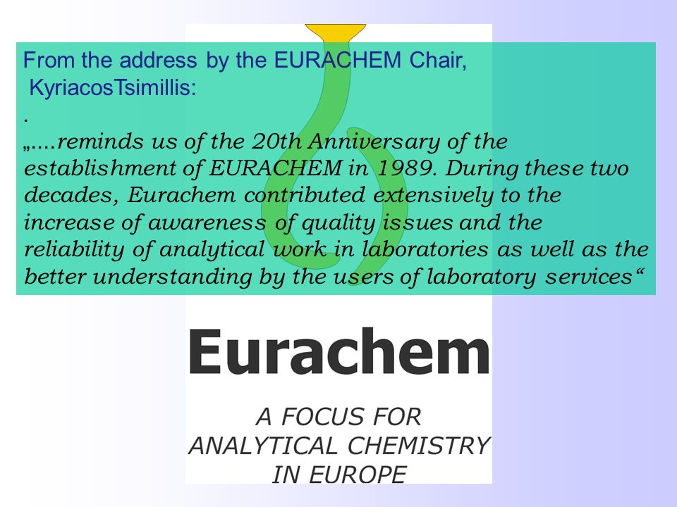 From the address by the EURACHEM Chair, KyriacosTsimillis:. ""