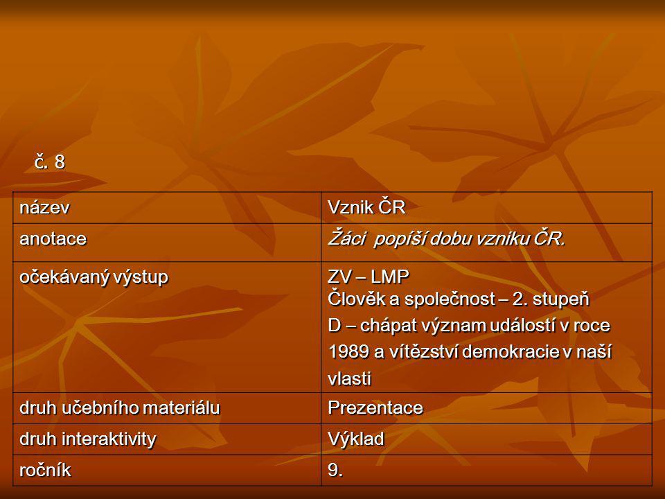 č. 8 název. Vznik ČR. anotace. Žáci popíší dobu vzniku ČR. očekávaný výstup. ZV – LMP. Člověk a společnost – 2. stupeň.