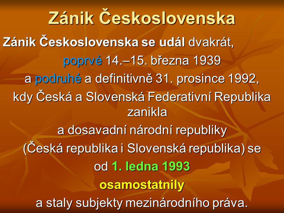 Zánik Československa Zánik Československa se udál dvakrát,