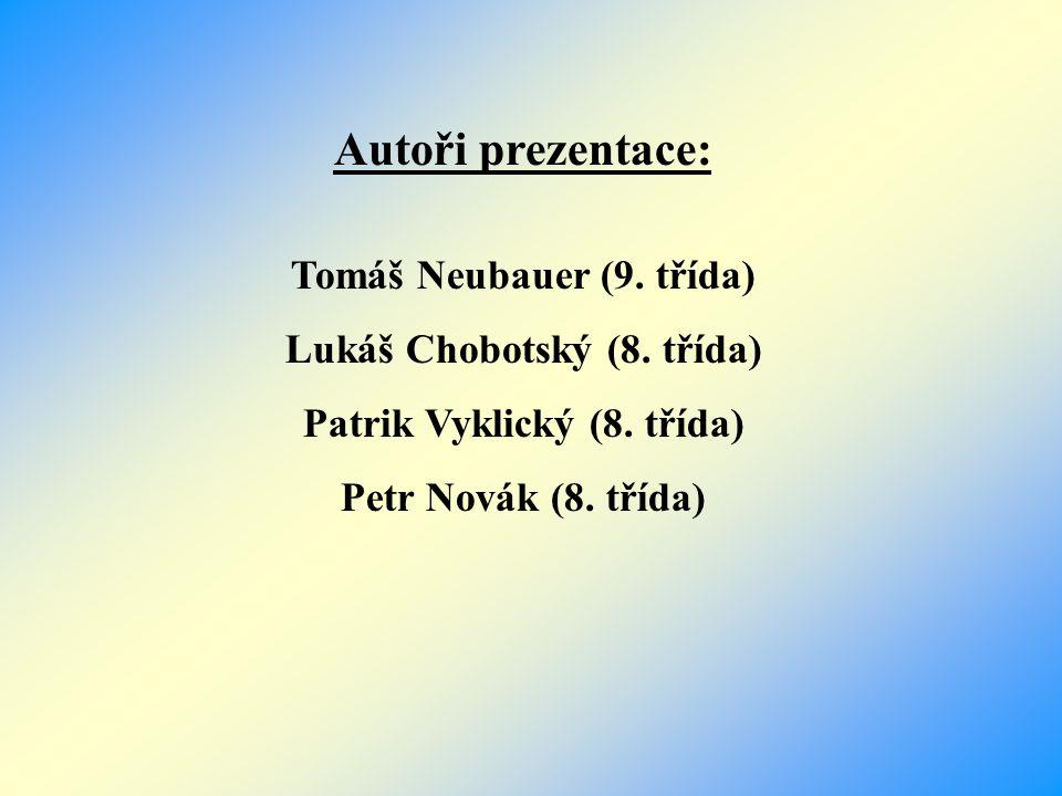 Autoři prezentace: Tomáš Neubauer (9. třída)