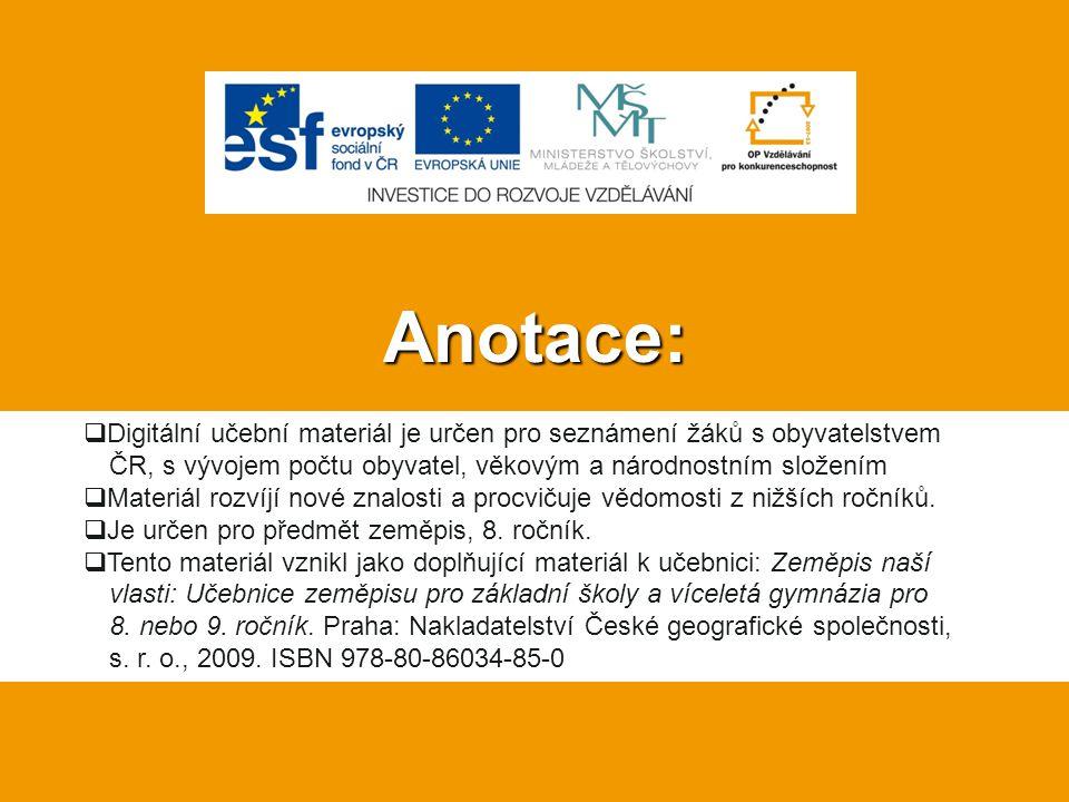Anotace: Digitální učební materiál je určen pro seznámení žáků s obyvatelstvem ČR, s vývojem počtu obyvatel, věkovým a národnostním složením.