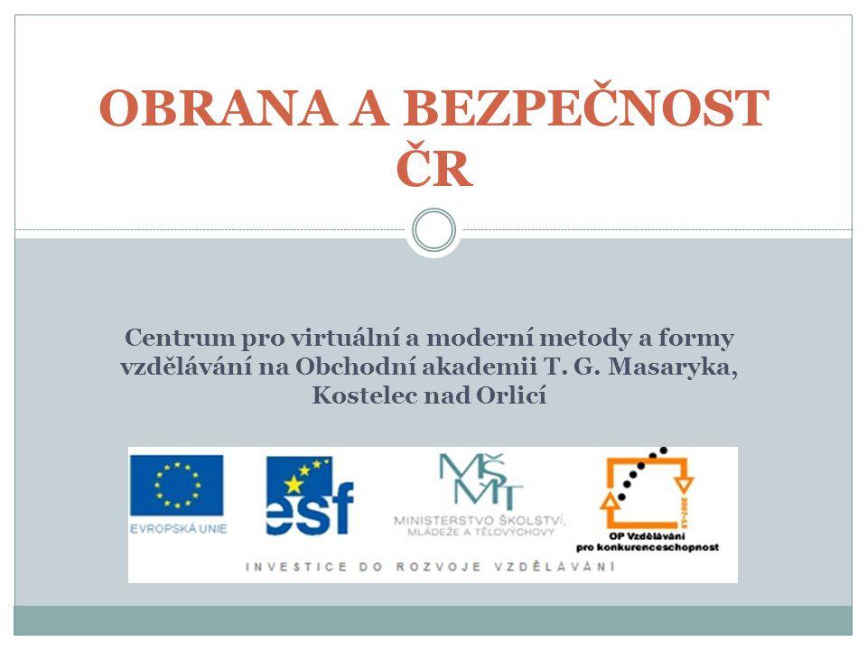OBRANA A BEZPEČNOST ČR Centrum pro virtuální a moderní metody a formy vzdělávání na Obchodní akademii T.