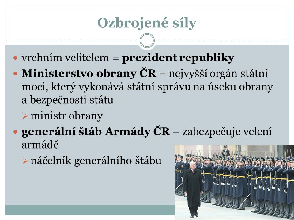 Ozbrojené síly vrchním velitelem = prezident republiky