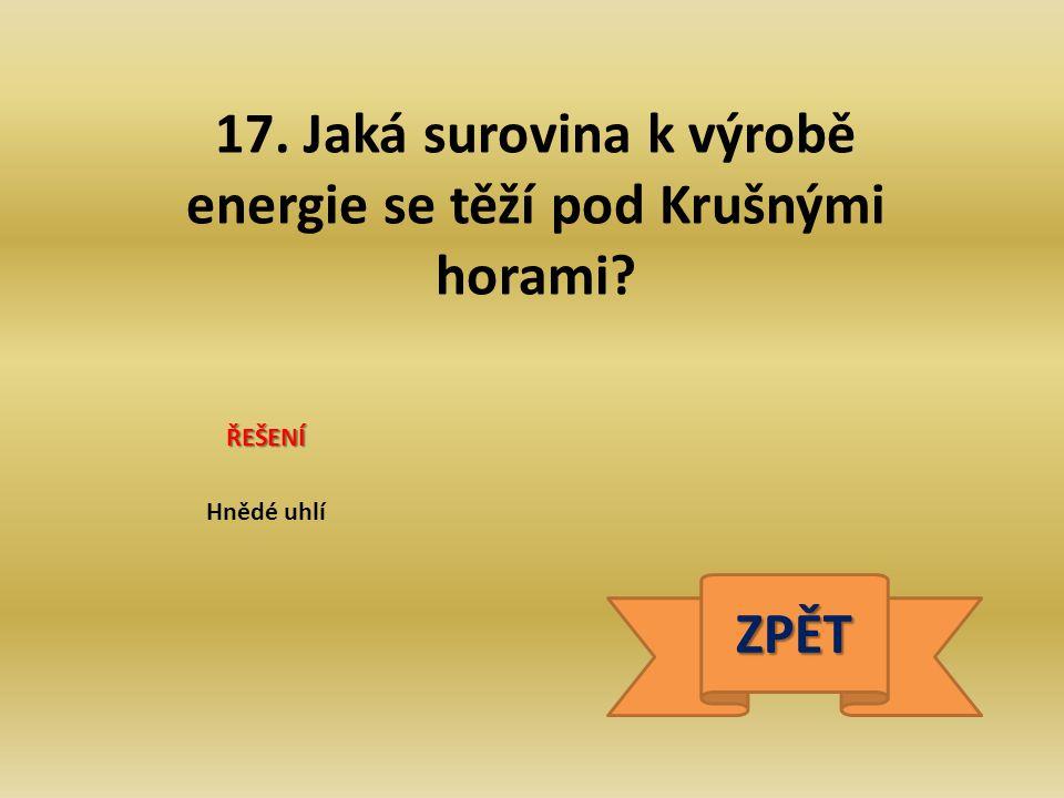 17. Jaká surovina k výrobě energie se těží pod Krušnými horami