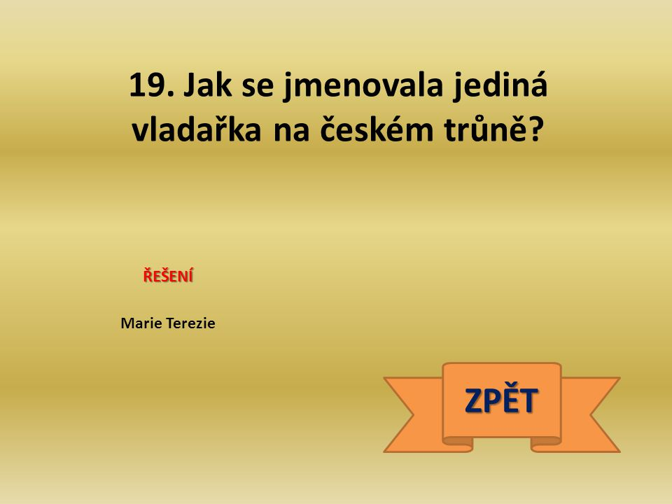 19. Jak se jmenovala jediná vladařka na českém trůně