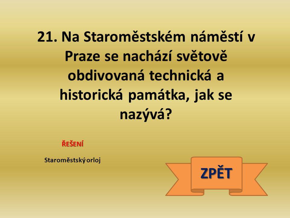 21. Na Staroměstském náměstí v Praze se nachází světově obdivovaná technická a historická památka, jak se nazývá