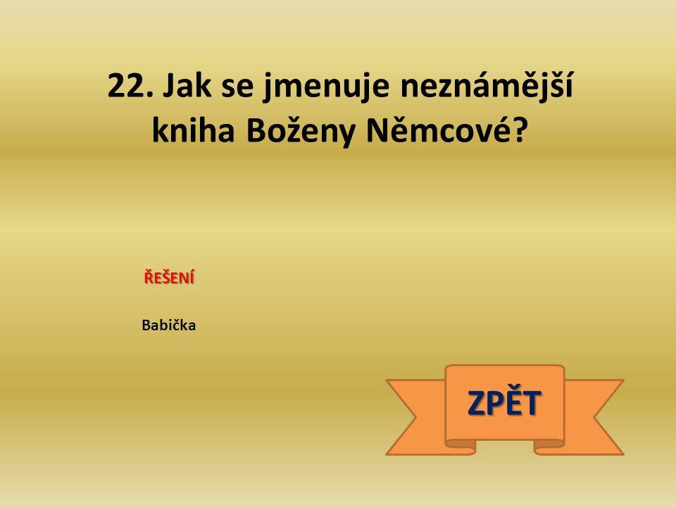 22. Jak se jmenuje neznámější kniha Boženy Němcové