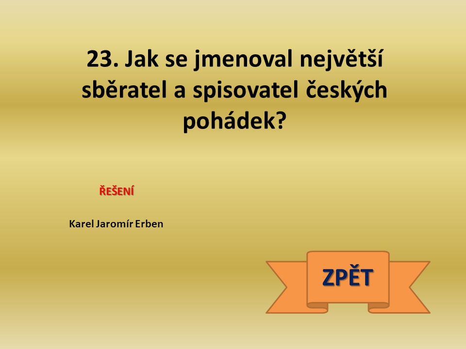 23. Jak se jmenoval největší sběratel a spisovatel českých pohádek