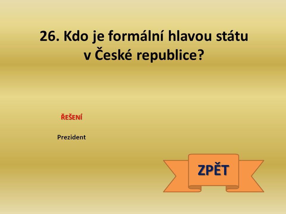 26. Kdo je formální hlavou státu v České republice