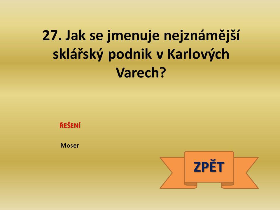 27. Jak se jmenuje nejznámější sklářský podnik v Karlových Varech